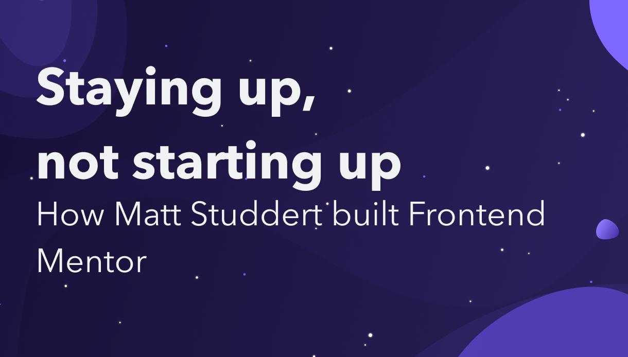 Staying up, not starting up: How Matt Studdert built Frontend Mentor