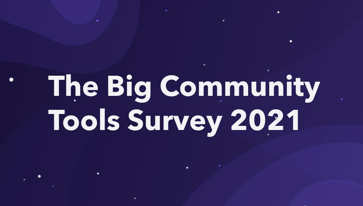 The Big Community Tools Survey 2021