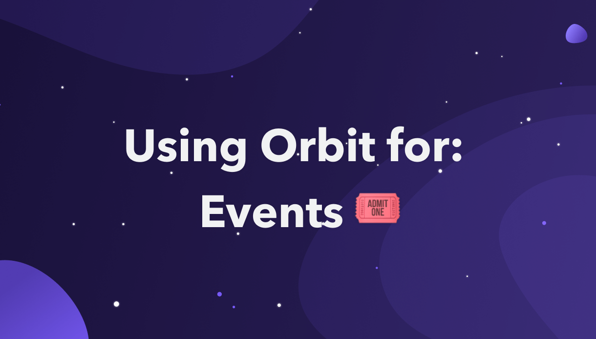 Using Orbit for: Events