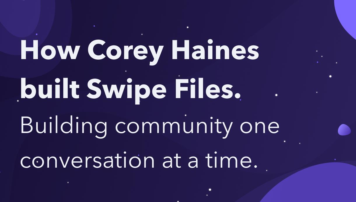 How Corey Haines built Swipe Files