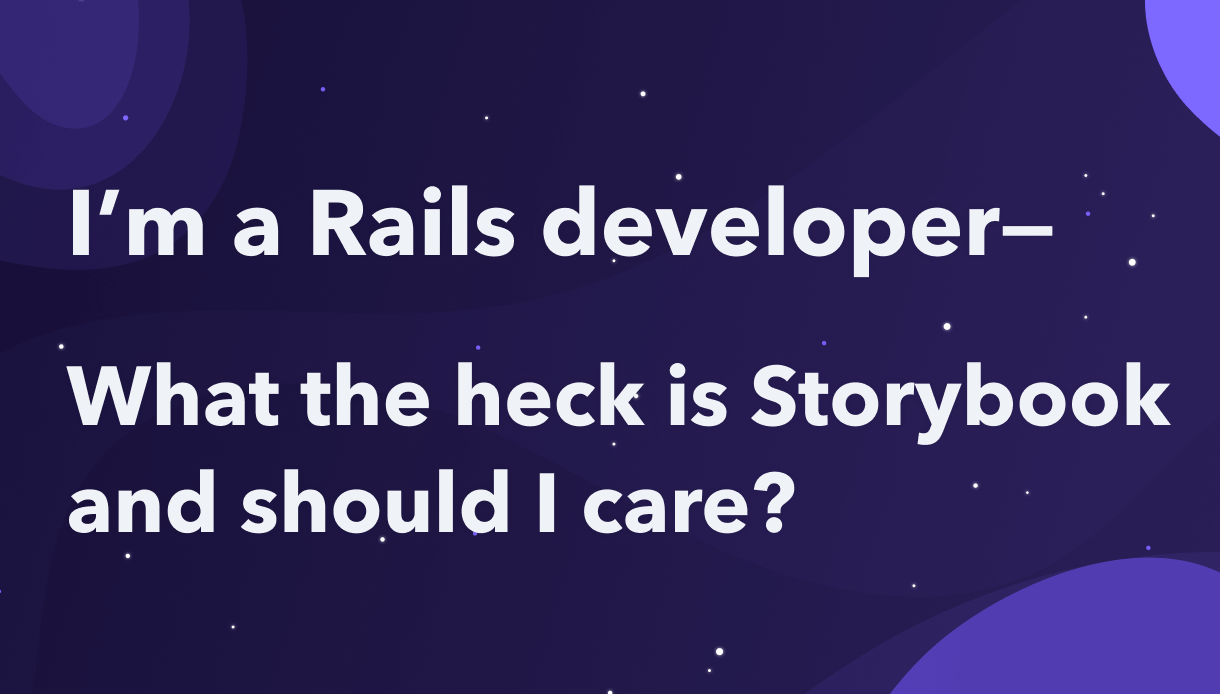 I'm a Rails developer—what the heck is Storybook, and should I care?