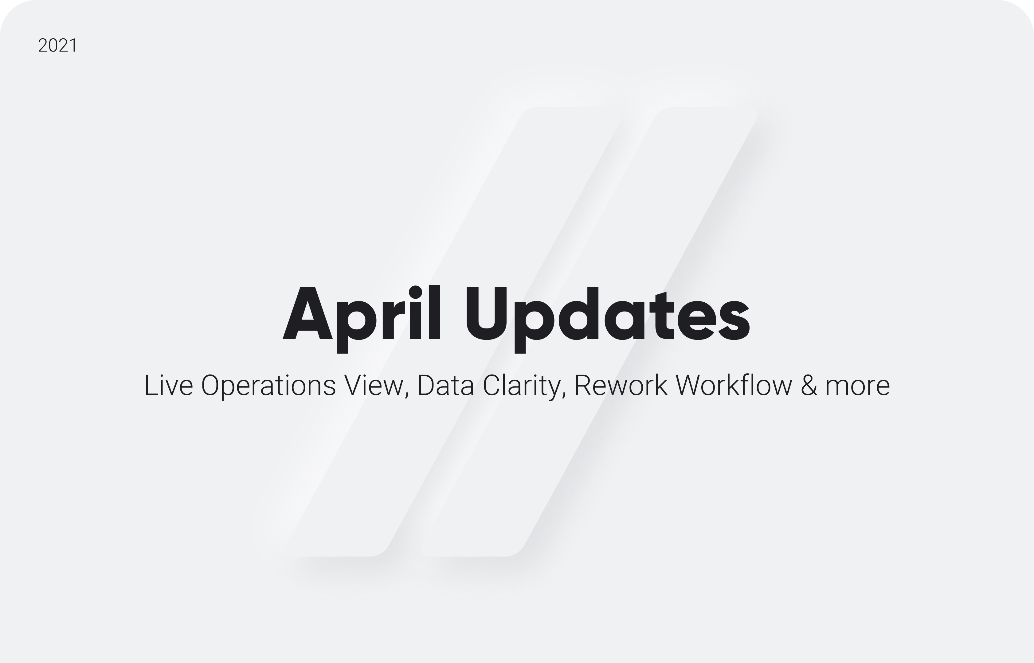 April Updates: Live Operations View, Data Clarity, Rework Workflow & more