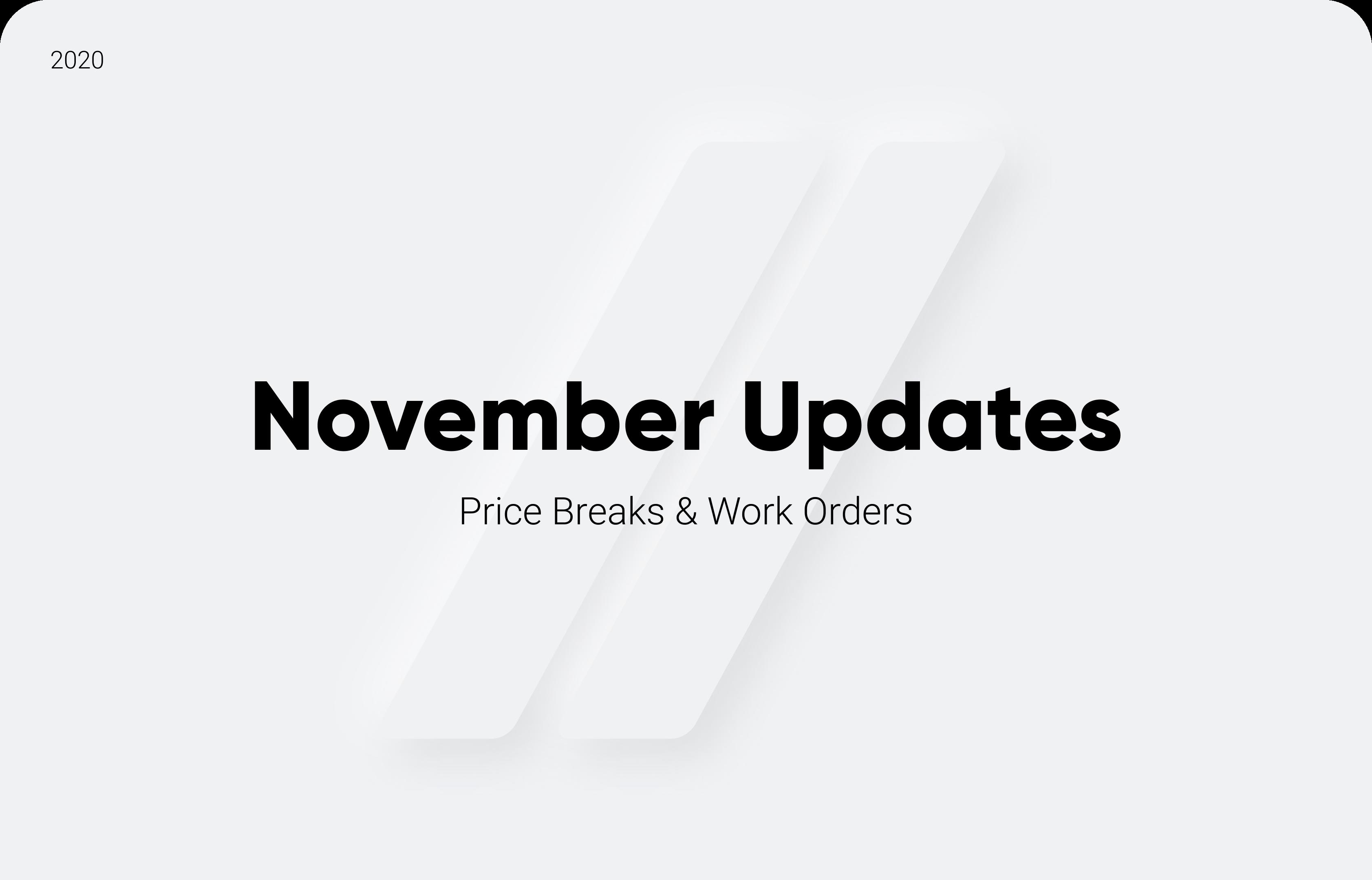 November Updates: Price Breaks & Work Orders