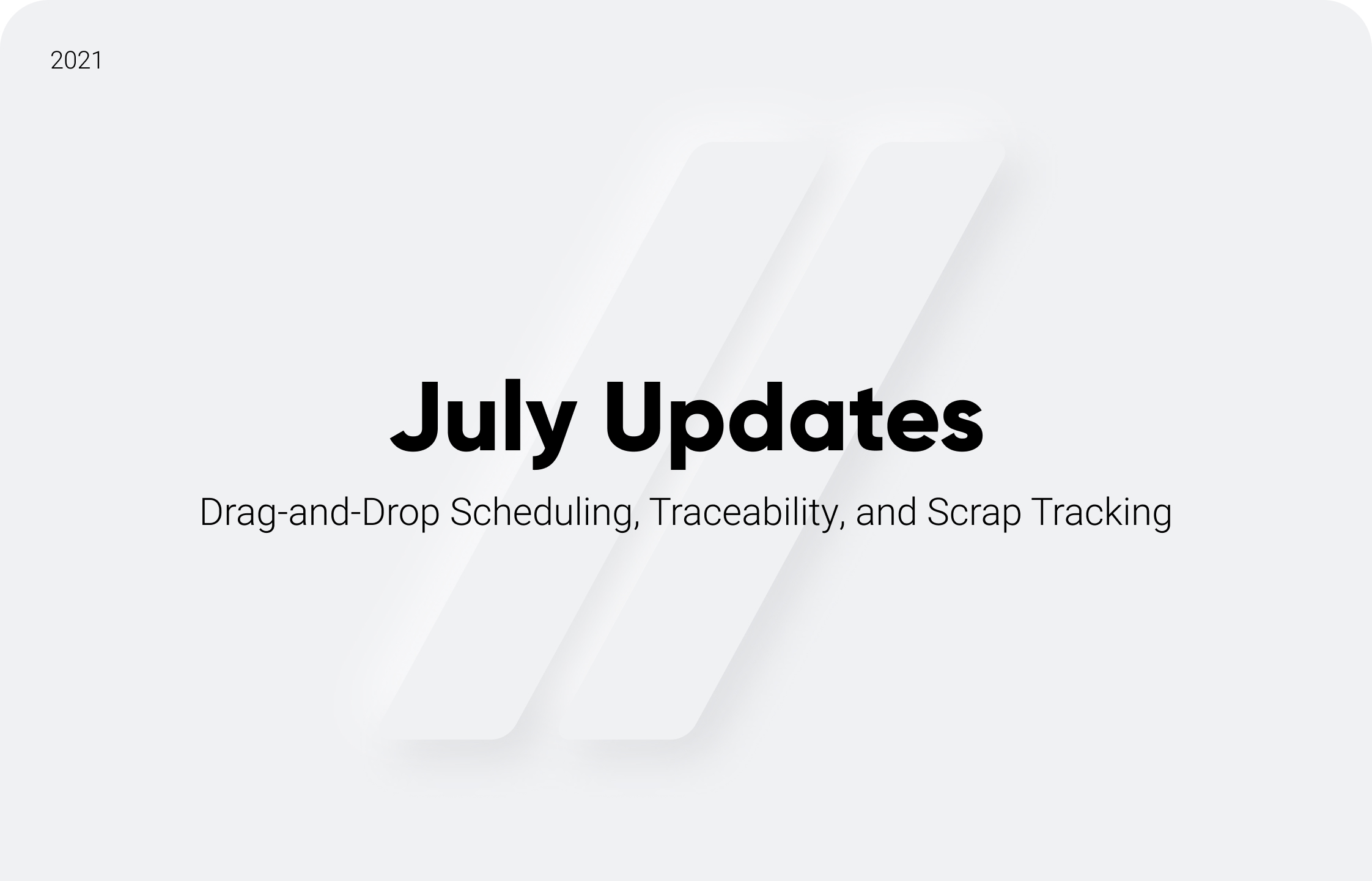 July Updates: Drag-and-Drop Scheduling, Traceability, and Scrap Tracking