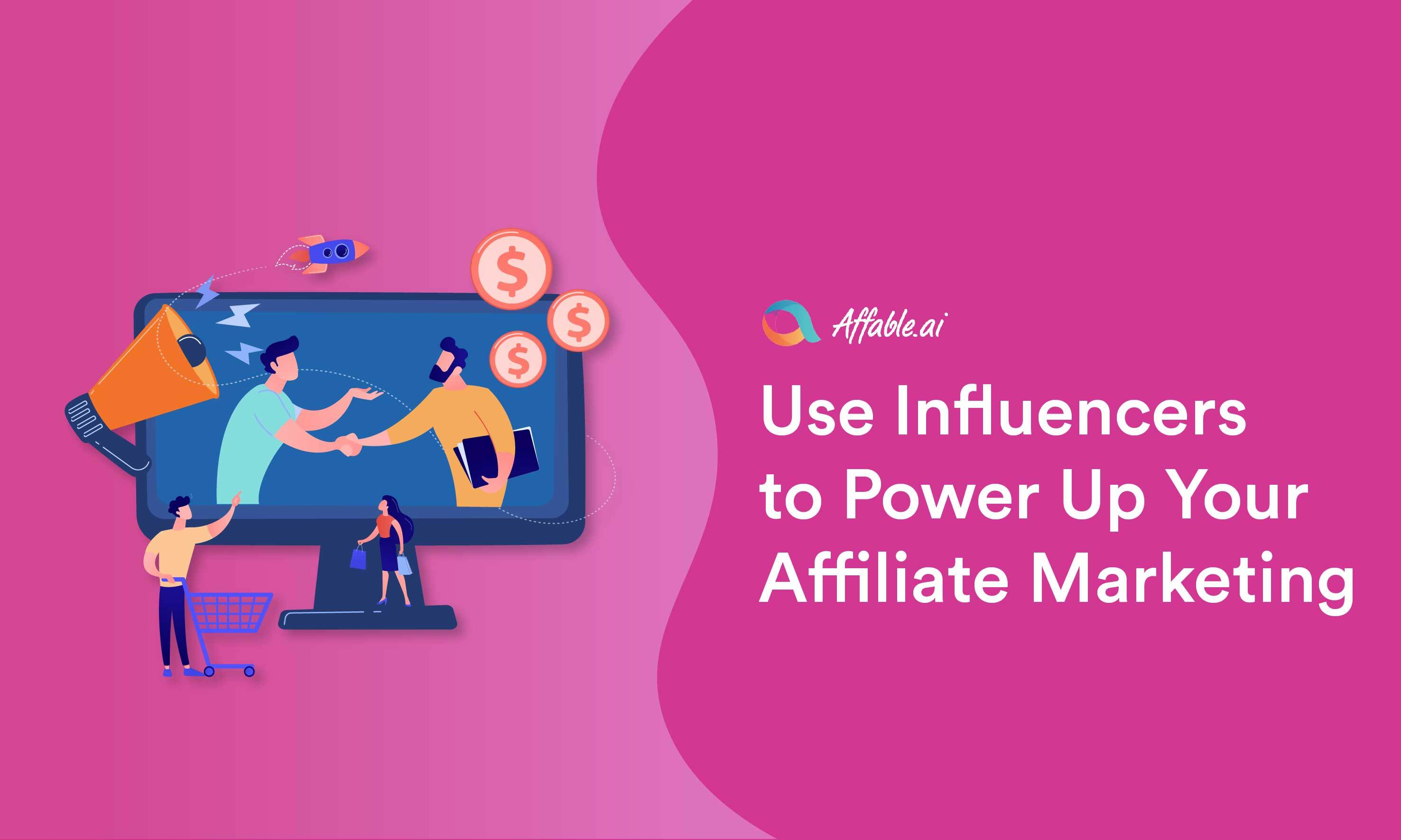 Use Influencers to Power Up Your Affiliate Marketing