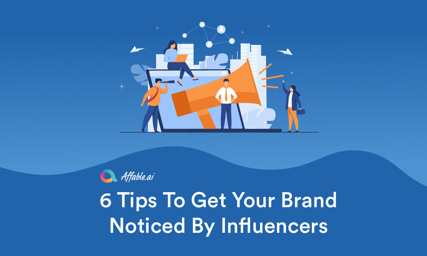 6 Tips to Get Your Brand Noticed by Influencers