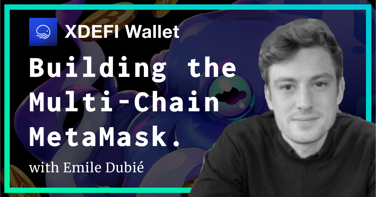This week, I had the pleasure of chatting with Emile Dubié, Co-Founder of XDEFI Wallet. XDEFI is a multi-chain Metamask - a browser extension crypto wallet that supports cryptoassets accross 5 different blockchains today (with more to come).