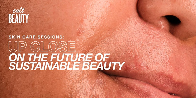 Cult Beauty x Provenance Webinar: 'Up close on the future of sustainable beauty'