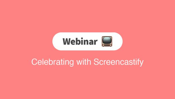 Webinar Replay: Celebrate with Screencastify