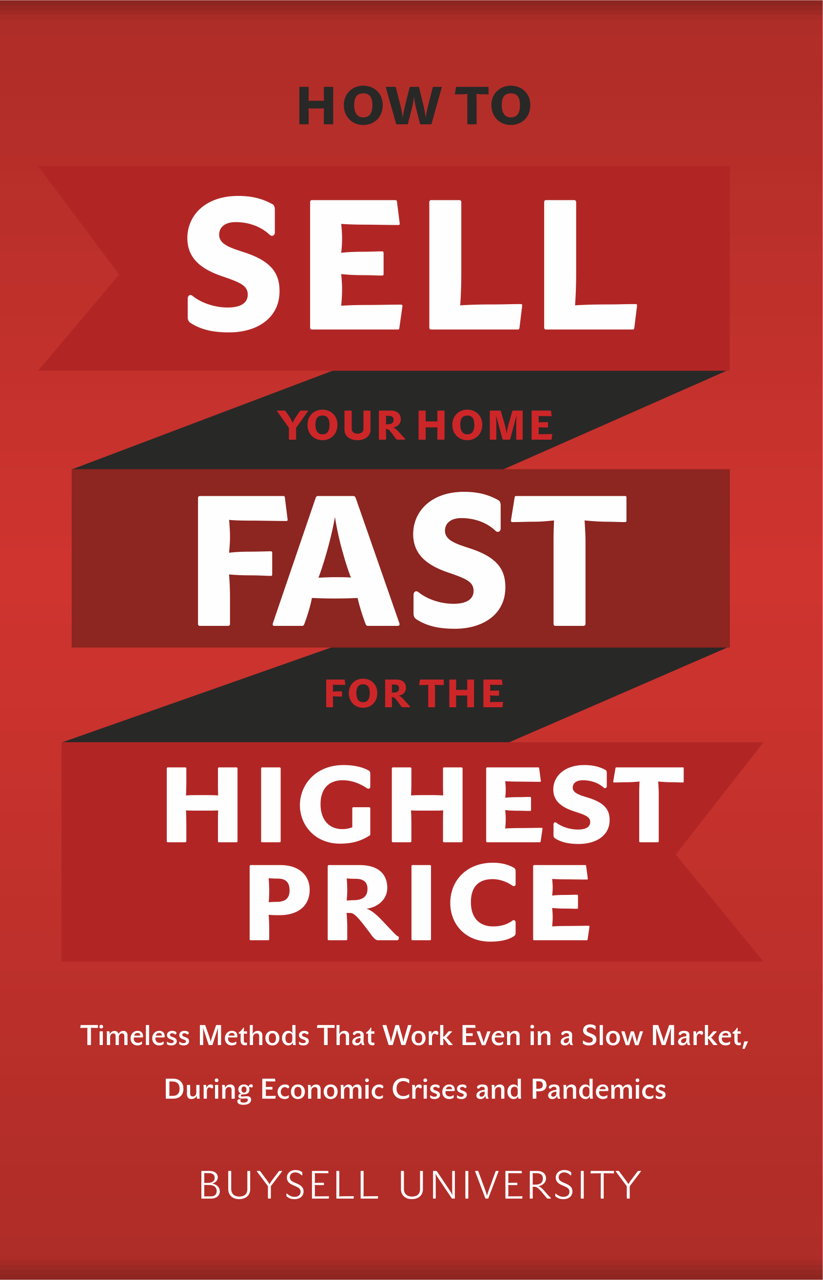 How To Sell Your Home Fast For The Highest Price: Timeless Methods That Work Even in a Slow Market Anywhere In The World