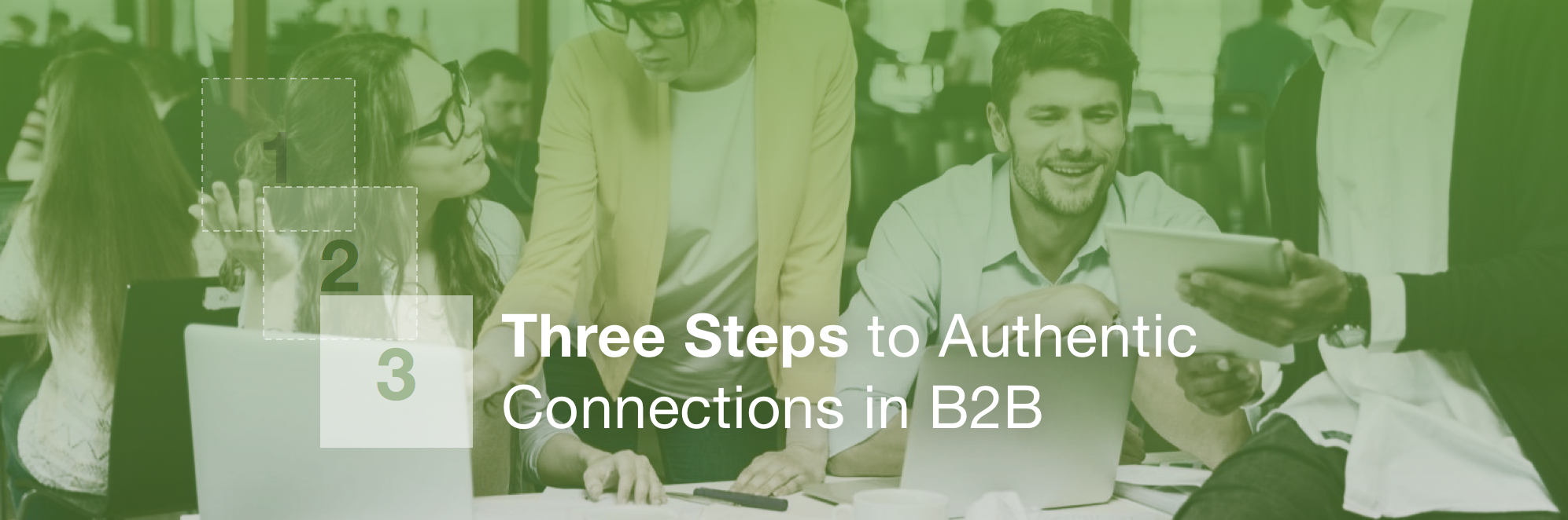 Three Steps to Authentic Connection in B2B