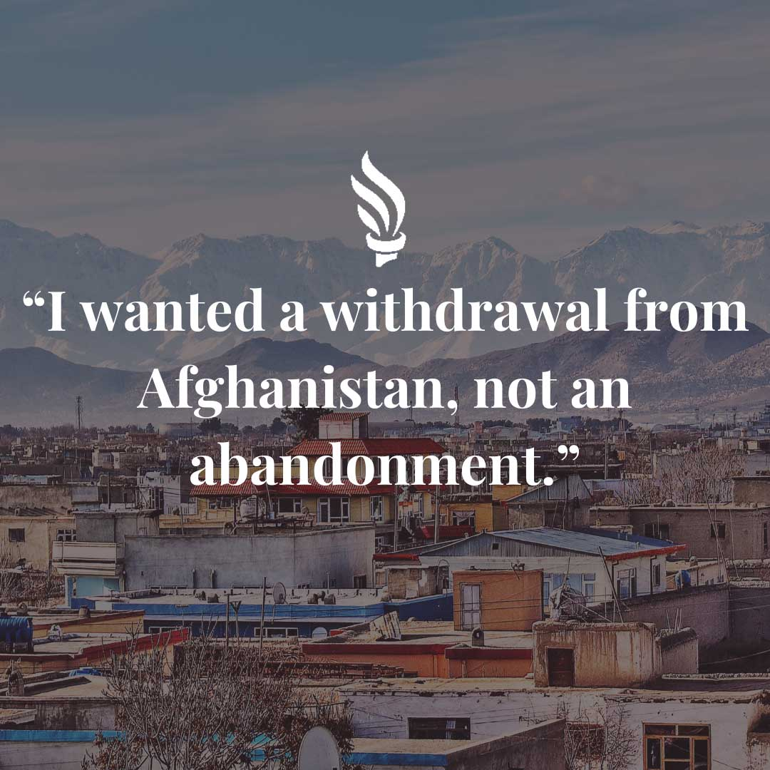 """""""I wanted a withdrawal from Afghanistan, not an abandonment."""""""
