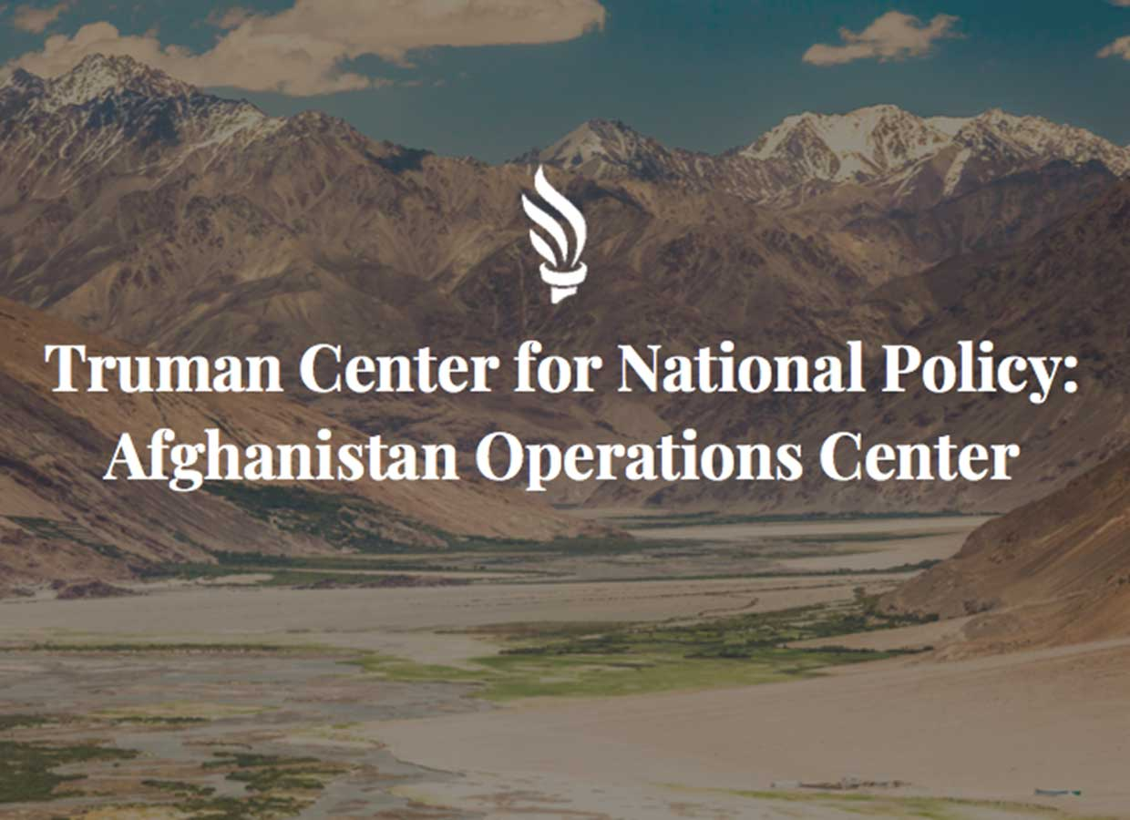 Truman Center for National Policy Launches Afghanistan Operations Center