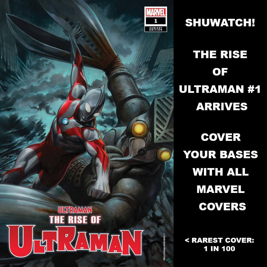 SHUWATCH! THE RISE OF ULTRAMAN #1 ARRIVESCOVER YOUR BASES WITH ALL MARVEL COVERS
