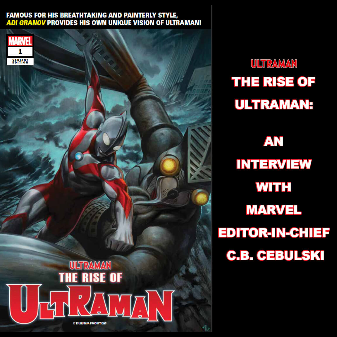 THE RISE OF ULTRAMAN:AN INTERVIEW WITH  MARVEL EDITOR-IN-CHIEF C.B. CEBULSKI