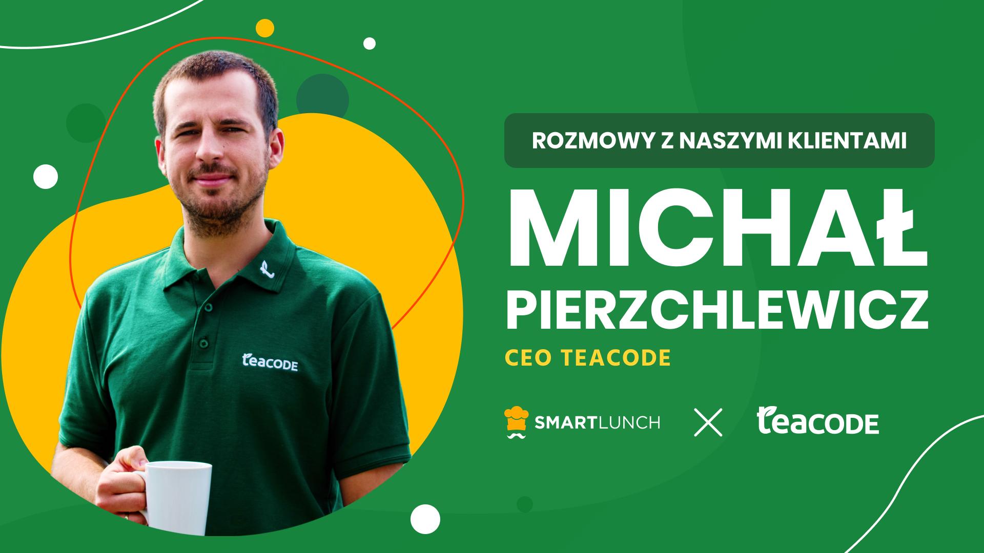 """""""Dofinansowanie do posiłków w branży IT jest coraz bardziej powszechne"""" - wywiad z Michałem Pierzchlewiczem, CEO warszawskiego software house'u TeaCode"""