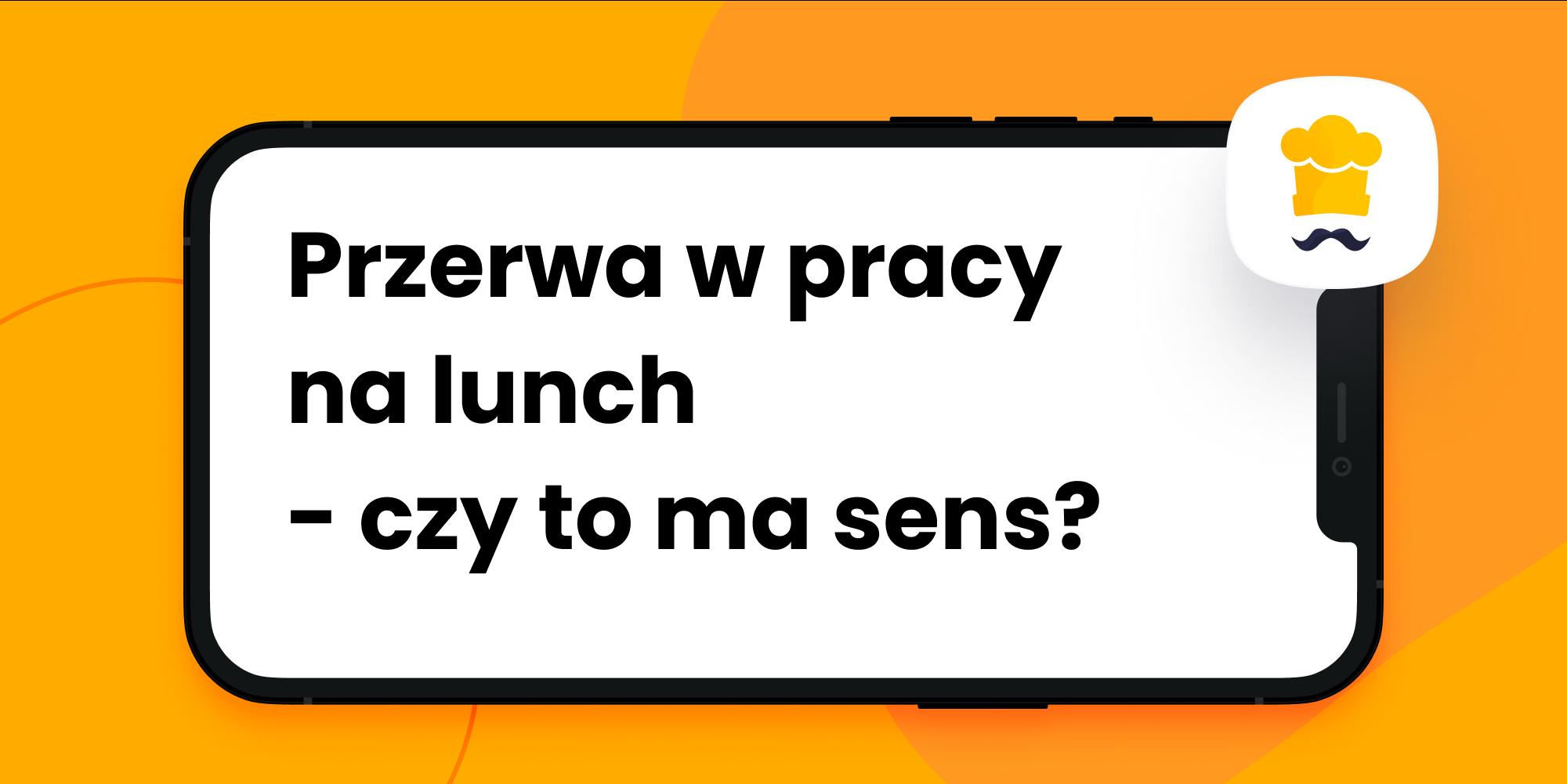 Jak przerwa na lunch wpływa na pracownika i firmę?