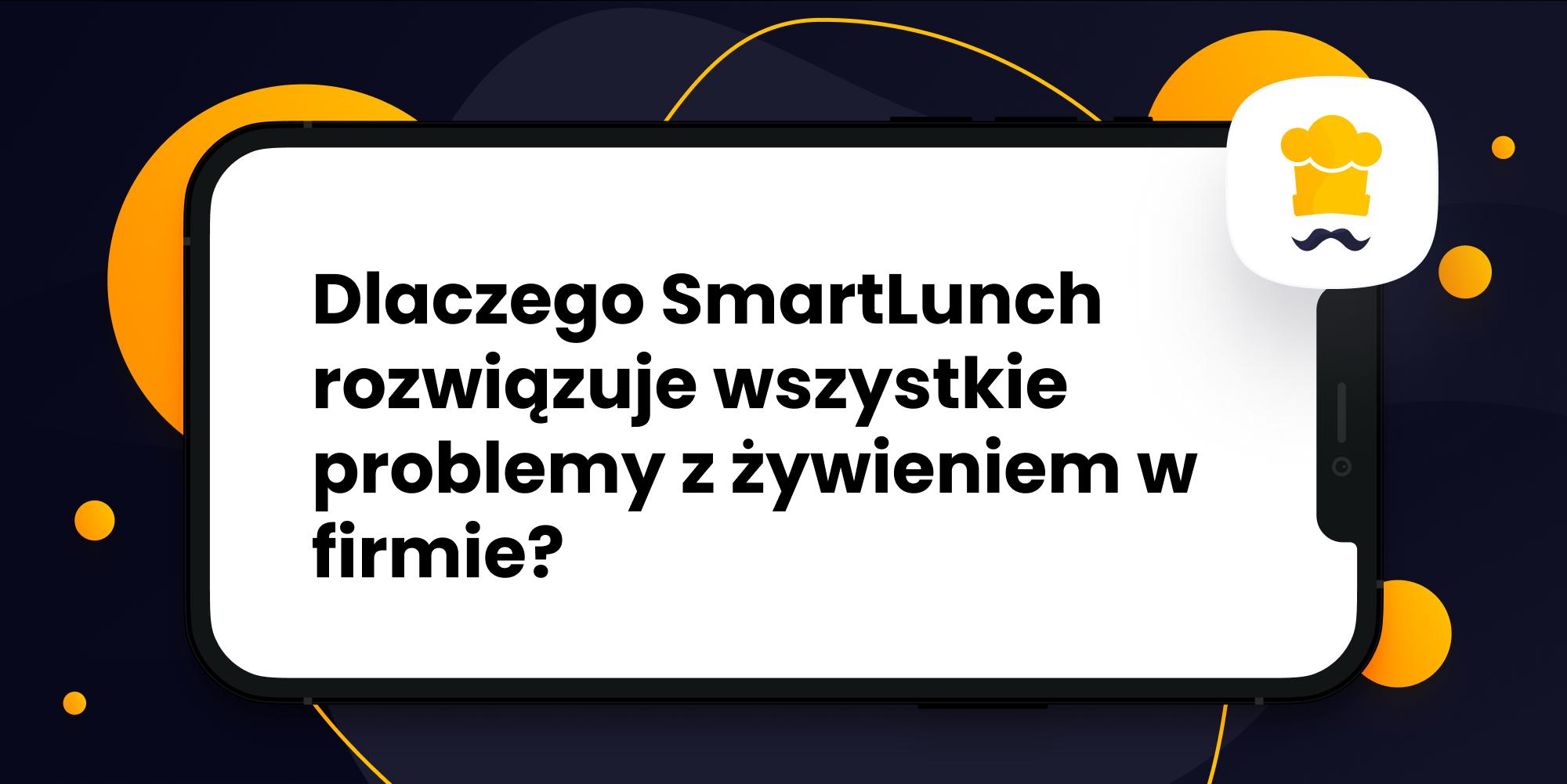 Jak SmartLunch rozwiązuje wszystkie problemy z żywieniem w firmie?