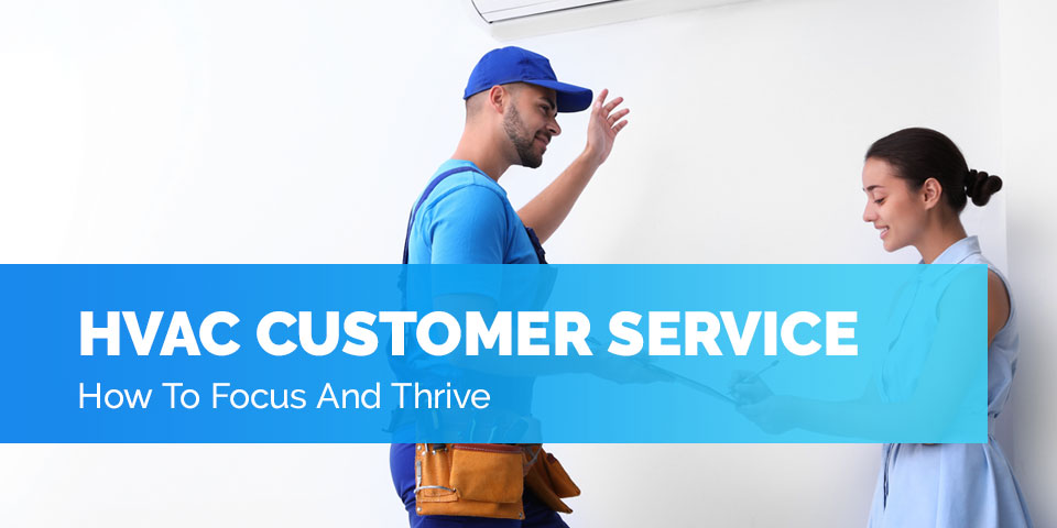 HVAC Customer Service: How To Focus And Thrive