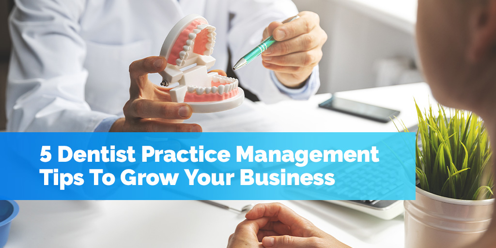 5 Dentist Practice Management Tips To Grow Your Business