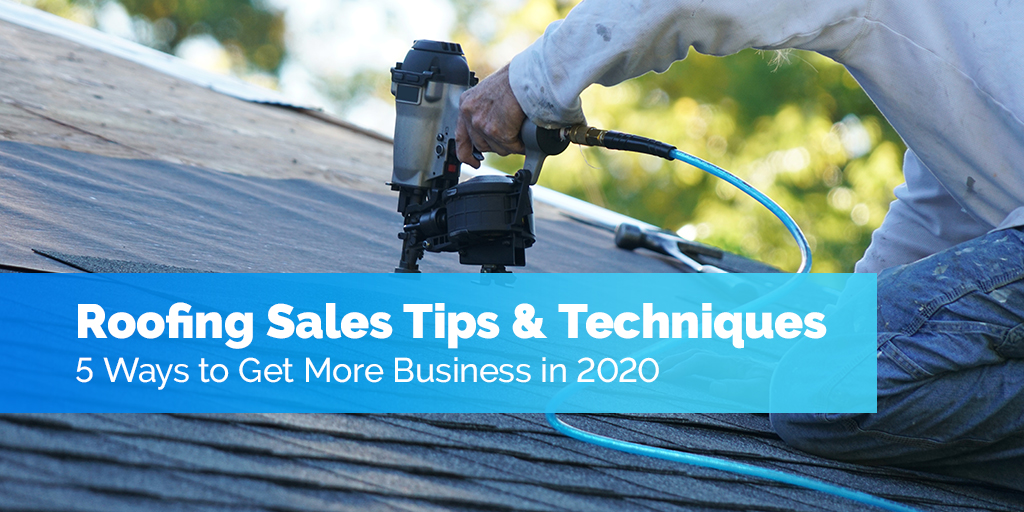 Roofing Sales Tips & Techniques (5 Ways to Get More Business in 2020)
