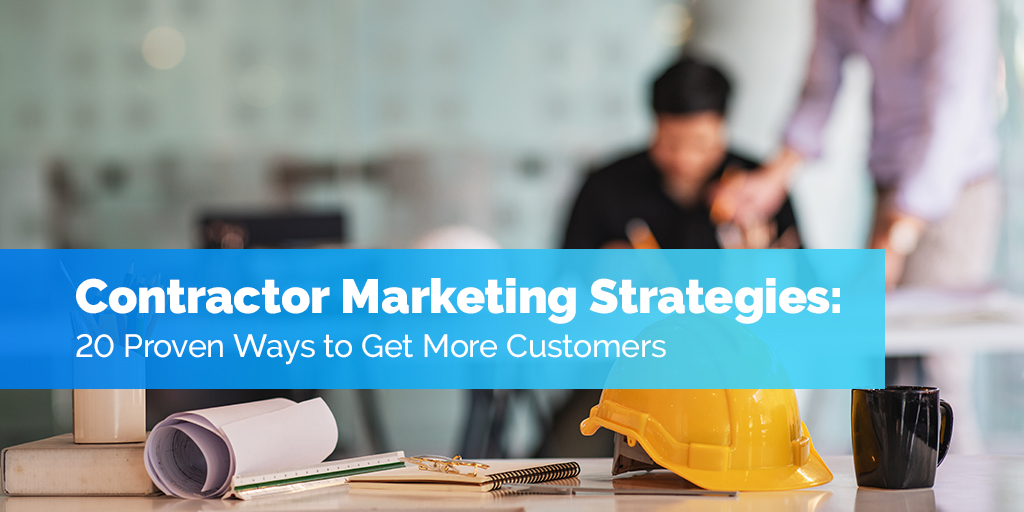 Contractor Marketing Strategies: 20 Proven Ways to Get More Customers
