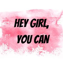 Hey Girl You Can