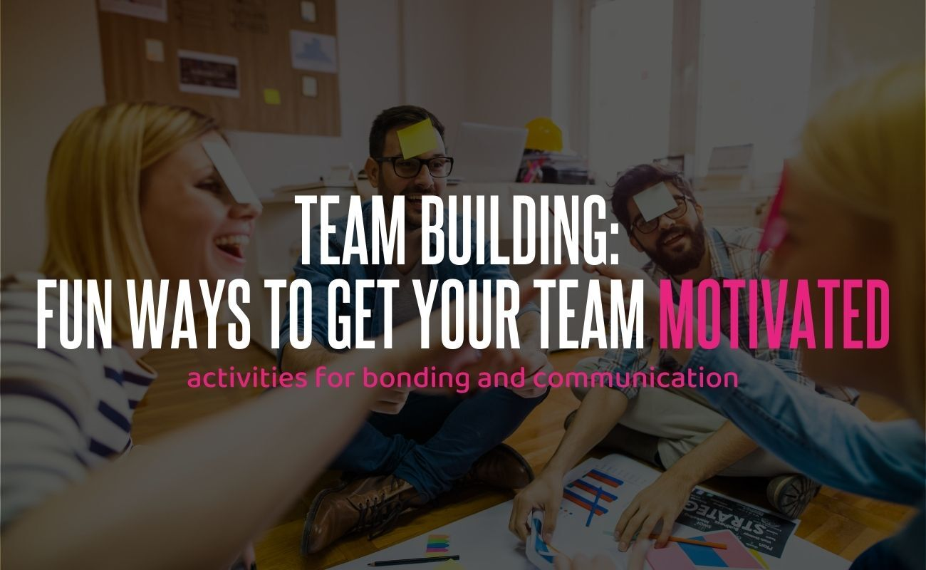 TEAM BUILDING: FUN WAYS TO GET YOUR TEAM MOTIVATED