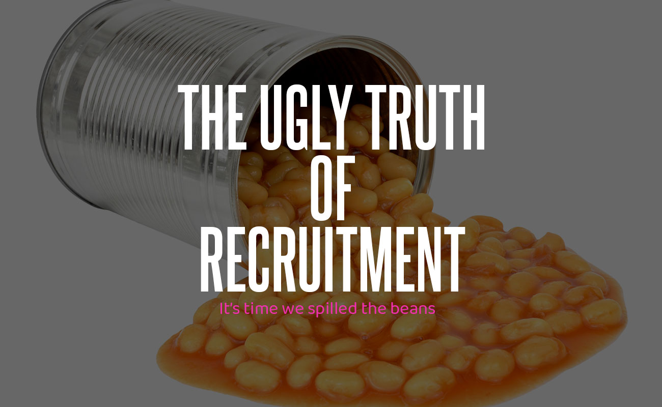 The Ugly Truth Of Recruitment