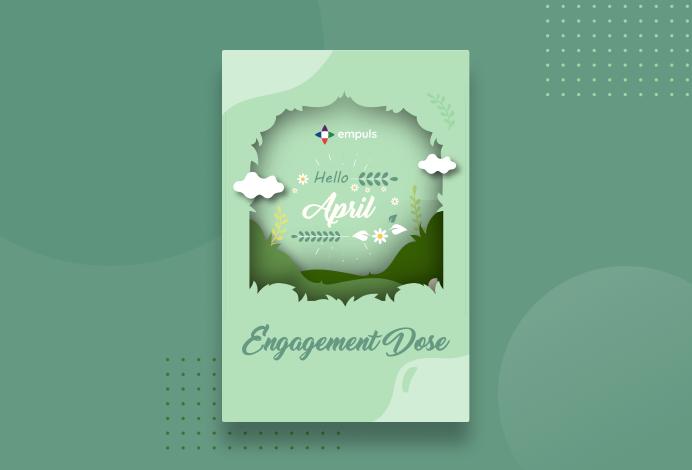 Empuls April 2021 Engagement Dose