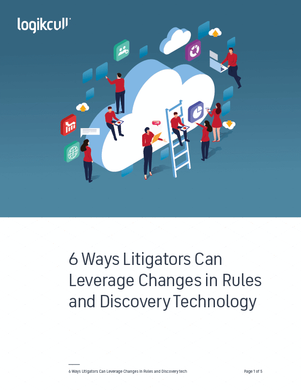 6 Ways Litigators Can Leverage Changes in Rules and Discovery Technology