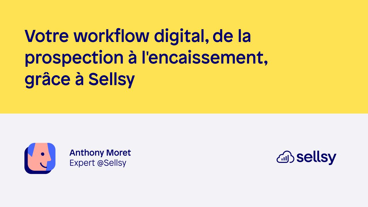 Votre workflow digital, de la prospection à l'encaissement, grâce à Sellsy