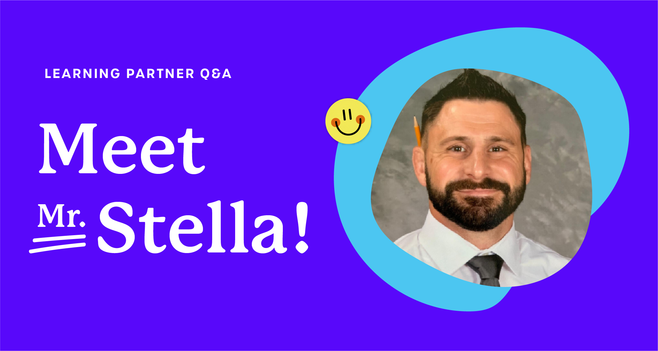 A purple graphic that says 'Learning Partner Q&A: Meet Mr. Stella!'
