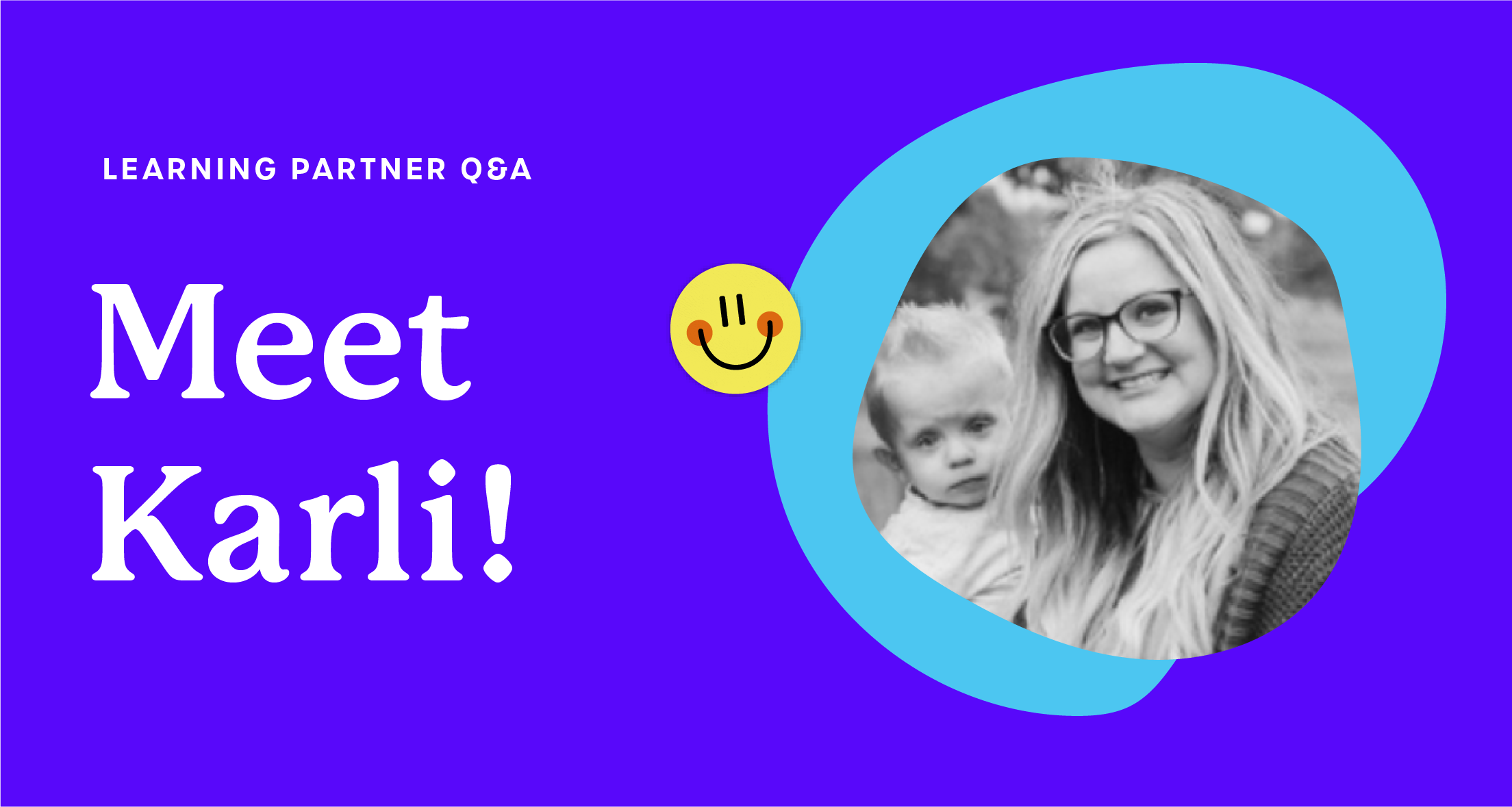 A purple graphic that says 'Learning Partner Q&A: Meet Karli!'