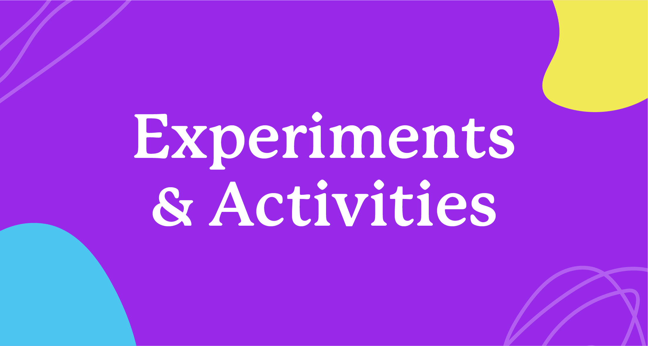 A violet graphic that says 'Experiments and Activities'