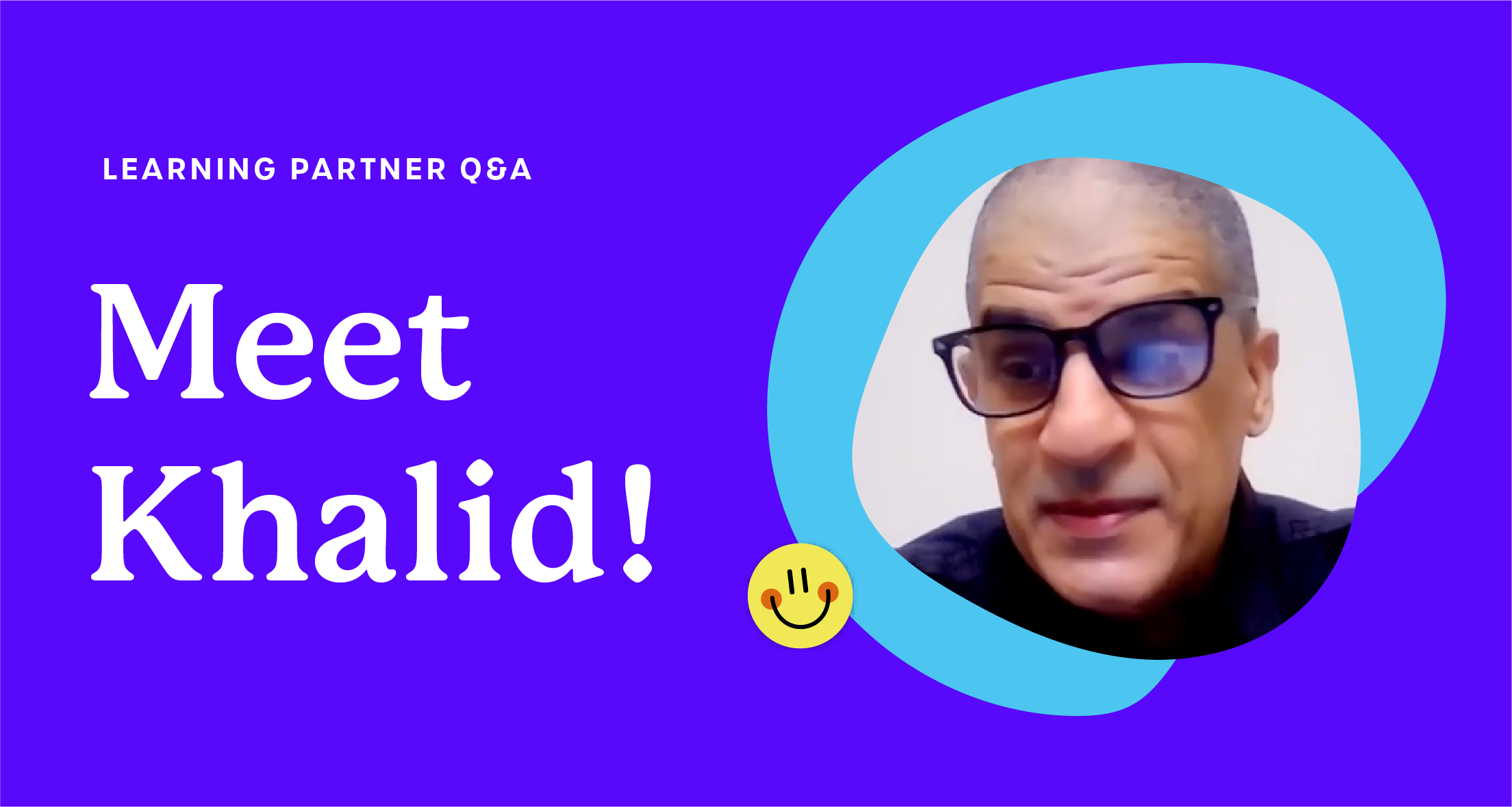 A purple graphic that says 'Learning Partner Q&A: Meet Khalid!'