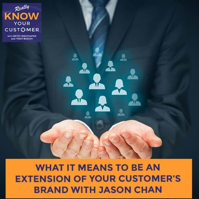 What It Means To Be An Extension Of Your Customer's Brand With Jason Chan